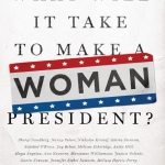 Excerpt: What Will It Take to<br /> Make a Woman President?