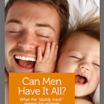 "Can Men Have It All? What the<br />  ""daddy track"" means for women"