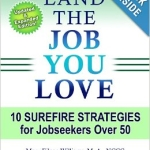 LAND THE JOB YOU LOVE: 10 Surefire Strategies for Jobseekers Over 50